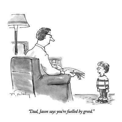 """Dad, Jason says you're fuelled by greed."" - New Yorker Cartoon"
