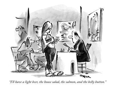 """I'll have a light beer, the house salad, the salmon, and the belly button…"" - New Yorker Cartoon"