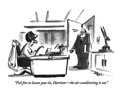 """""""Feel free to loosen your tie, Harrison—the air-conditioning is out."""" - New Yorker Cartoon"""