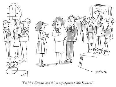 """""""I'm Mrs. Keenan, and this is my opponent, Mr. Keenan."""" - New Yorker Cartoon"""