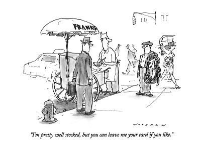 """I'm pretty well stocked, but you can leave me your card if you like."" - New Yorker Cartoon"