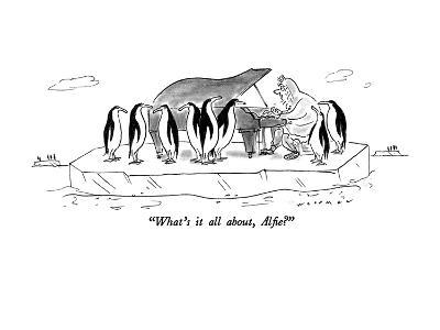 """""""What's it all about, Alfie?"""" - New Yorker Cartoon"""