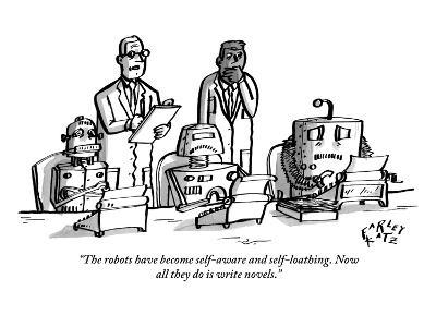 """""""The robots have become self-aware and self-loathing. Now all they do is w…"""" - New Yorker Cartoon"""