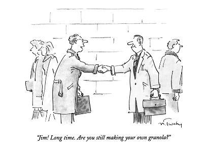 """""""Jim! Long time. Are you still making your own granola?"""" - New Yorker Cartoon"""