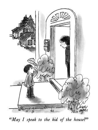 """May I speak to the kid of the house?"" - New Yorker Cartoon"