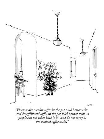 """Please make regular coffee in the pot with brown trim and decaffeinated c…"" - New Yorker Cartoon"