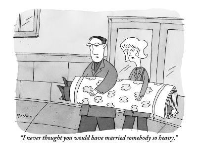 """""""I never thought you would have married somebody so heavy."""" - New Yorker Cartoon"""