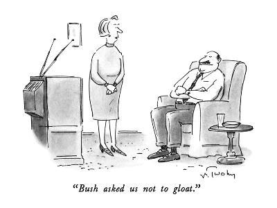 """Bush asked us not to gloat."" - New Yorker Cartoon"