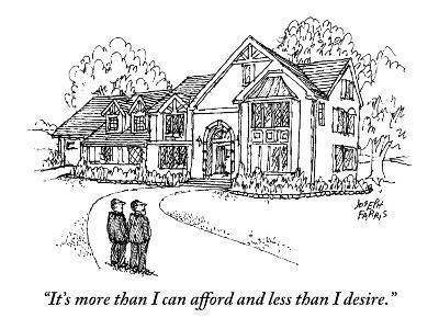"""""""It's more than I can afford and less than I desire."""" - New Yorker Cartoon"""