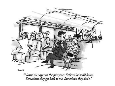 """I leave messages in the pussycats' little voice-mail boxes.  Sometimes th…"" - New Yorker Cartoon"
