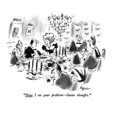 """""""Now I see your problem—linear thought."""" - New Yorker Cartoon"""