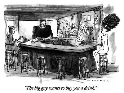 """""""The big guy wants to buy you a drink."""" - New Yorker Cartoon"""