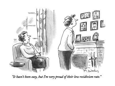 """""""It hasn't been easy, but I'm very proud of their low recidivism rate."""" - New Yorker Cartoon"""