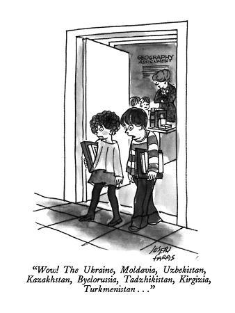 """Wow!  The Ukraine, Moldavia, Uzbekistan, Kazakhstan, Byelorussia, Tadzhik…"" - New Yorker Cartoon"