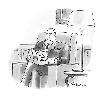 "An Army General reads a book entitled ""War and War."" - New Yorker Cartoon"