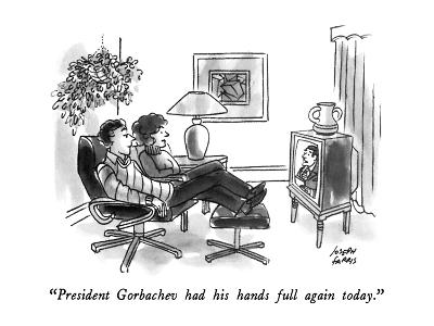 """""""President Gorbachev had his hands full again today."""" - New Yorker Cartoon"""