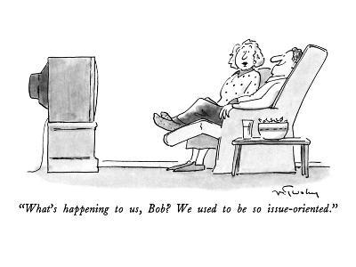 """""""What's happening to us, Bob?  We used to be so issue-oriented."""" - New Yorker Cartoon"""