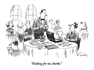 """""""Nothing for me, thanks."""" - New Yorker Cartoon"""