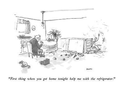 """""""First thing when you get home tonight help me with the refrigerator."""" - New Yorker Cartoon"""