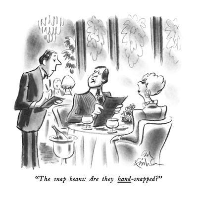 """The snap beans: Are they hand-snapped?"" - New Yorker Cartoon"