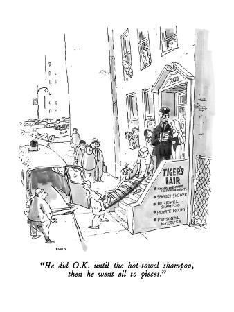 """He did O.K. until the hot-towel shampoo, then he went all to pieces."" - New Yorker Cartoon"