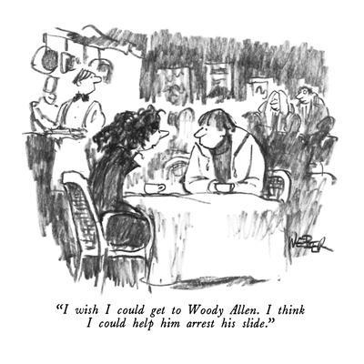 """""""I wish I could get to Woody Allen.  I think I could help him arrest his s…"""" - New Yorker Cartoon"""