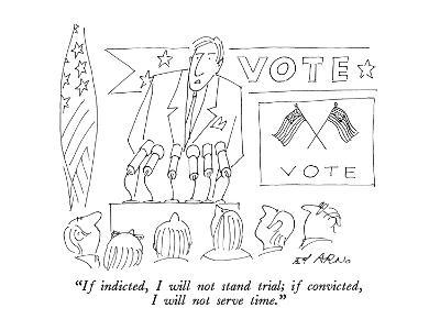 """""""If indicted, I will not stand trial; if convicted, I will not serve time.…"""" - New Yorker Cartoon"""