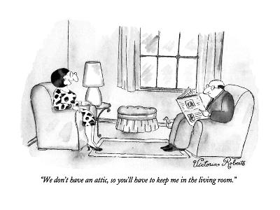 """We don't have an attic, so you'll have to keep me in the living room."" - New Yorker Cartoon"