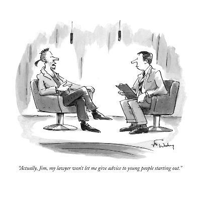 """""""Actually, Jim, my lawyer won't let me give advice to young people startin…"""" - New Yorker Cartoon"""