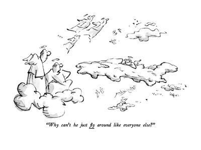 """""""Why can't he just fly around like everyone else?"""" - New Yorker Cartoon"""