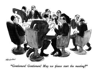 """Gentlemen!  Gentlemen!  May we please start the meeting?"" - New Yorker Cartoon"