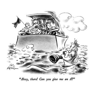 """""""Ahoy, there!  Can you give me an A?"""" - New Yorker Cartoon"""