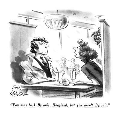 """You may look Byronic, Hoagland, but you aren't Byronic."" - New Yorker Cartoon"