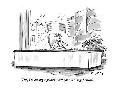 """""""Tim, I'm having a problem with your marriage proposal."""" - New Yorker Cartoon"""