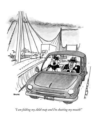 """I am folding my AAA map and I'm shutting my mouth!"" - New Yorker Cartoon"