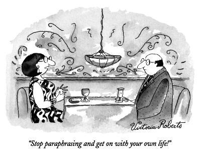 """""""Stop paraphrasing and get on with your own life!"""" - New Yorker Cartoon"""