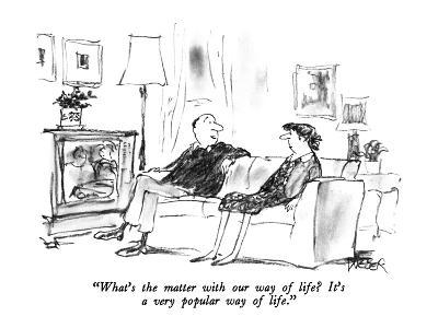 """What's the matter with our way of life?  It's a very popular way of life.…"" - New Yorker Cartoon"