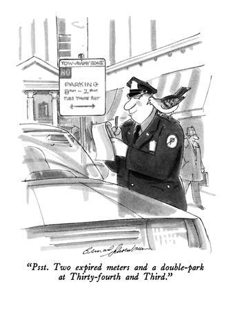 """""""Psst.  Two expired meters and a double-park at Thirty-fourth and Third."""" - New Yorker Cartoon"""