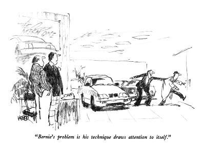 """""""Bernie's problem is his technique draws attention to itself."""" - New Yorker Cartoon"""
