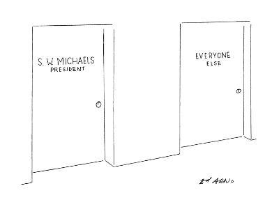 Two doors, 'S.W. Micheales-President' and 'Everyone else'. - New Yorker Cartoon