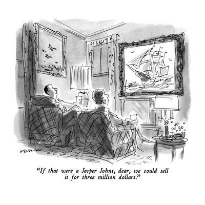 """""""If that were a Jasper Johns, dear, we could sell it for three million dol…"""" - New Yorker Cartoon"""