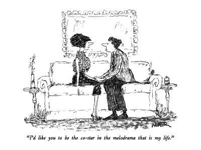 """""""I'd like you to be the co-star in the melodrama that is my life."""" - New Yorker Cartoon"""