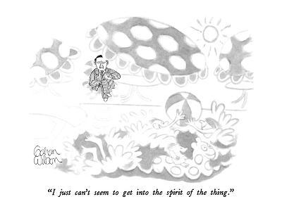 """I just can't seem to get into the spirit of the thing."" - New Yorker Cartoon"