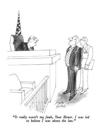 """""""It really wasn't my fault, Your Honor.  I was led to believe I was above …"""" - New Yorker Cartoon"""