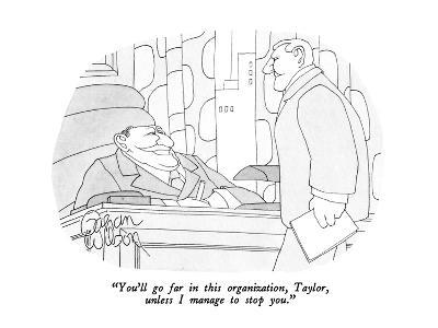 """You'll go far in this organization, Taylor, unless I manage to stop you."" - New Yorker Cartoon"
