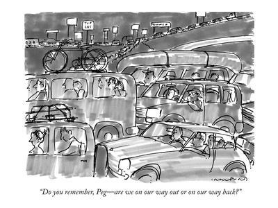 """Do you remember, Peg—are we on our way out or on our way back?"" - New Yorker Cartoon"
