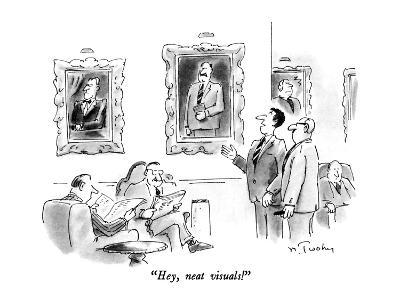 """Hey, neat visuals!"" - New Yorker Cartoon"