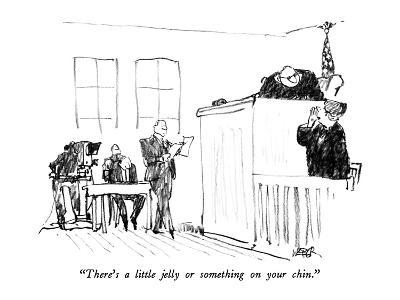 """""""There's a little jelly or something on your chin."""" - New Yorker Cartoon"""