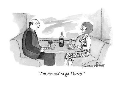 """""""I'm too old to go Dutch."""" - New Yorker Cartoon"""