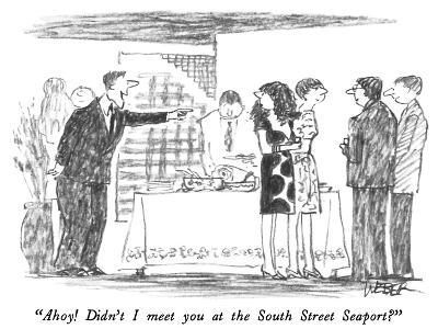 """""""Ahoy!  Didn't I meet you at the South Street Seaport?"""" - New Yorker Cartoon"""